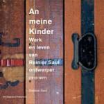 'An meine Kinder' – De levensgeschiedenis van ontwerper Reinier Saul (1910-1977)