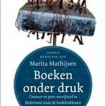 Boeken onder druk – Censuur en pers-onvrijheid in Nederland sinds de boekdrukkunst