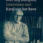 U mag alles over mij schrijven – interviews met Karel van het Reve