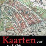 'Kaarten van Amsterdam' – topografisch overzicht van 1538-2012 in twee delen