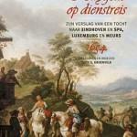 Constantijn Huygens op dienstreis – verslag van zijn tocht in 1654 naar Eindhoven en Spa, Luxemburg en Meurs