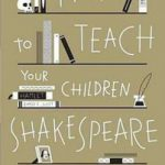 How to Teach Your Children Shakespeare…