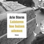 'Luisteren hoe huizen ademen' – autobiografische roman van Arie Storm