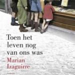 'Toen het leven nog van ons was' – roman van Marian Izaguirre