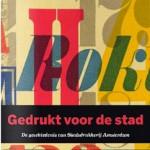Gedrukt voor de stad, de geschiedenis van Stadsdrukkerij Amsterdam