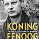 Koning Eenoog – een migrantenverhaal, leven en werk van Henk van Woerden