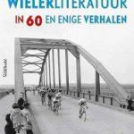 Verhalen uit de Nederlandse wielerliteratuur, verzameld door Arthur van den Boogaard