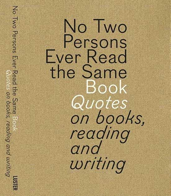 Citaten Over Boeken Lezen : No two persons ever read the same book quotes on books