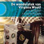 De wandelstok van Virginia Woolf en andere reisverhalen