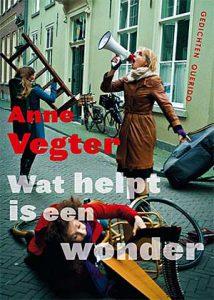 'Wat helpt is een wonder' - gedichten van de Dichter des Vaderlands 2013-2017