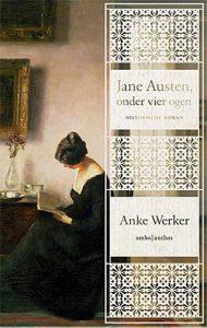 'Jane Austen, onder vier ogen' - biografische roman van Anke Werker over Jane Austen