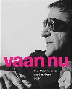 Vaan nu - C.B. Vaandrager met andere ogen