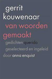 'Van woorden gemaakt' - gedichten van Gerrit Kouwenaar, uitgekozen door Anna Enquist