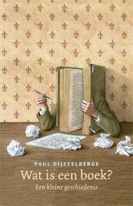 Wat is een boek? Een kleine geschiedenis, door Paul Dijstelberge