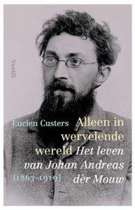 'Alleen in wervelende wereld' - biografie van Johan Andreas dèr Mouw (1863-1919)