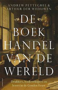 De boekhandel van de wereld - drukkers, boekverkopers en lezers in de Gouden Eeuw