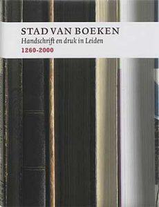 Stad van boeken - Handschrift en druk in Leiden 1260-2000