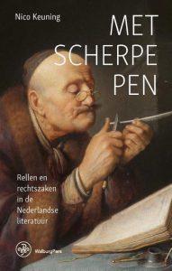 Met scherpe pen - Rellen en rechtszaken in de Nederlandse literatuur