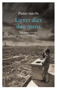 'Liever dier dan mens' van Pieter van Os heeft de Libris Geschiedenis Prijs 2020 gewonnen